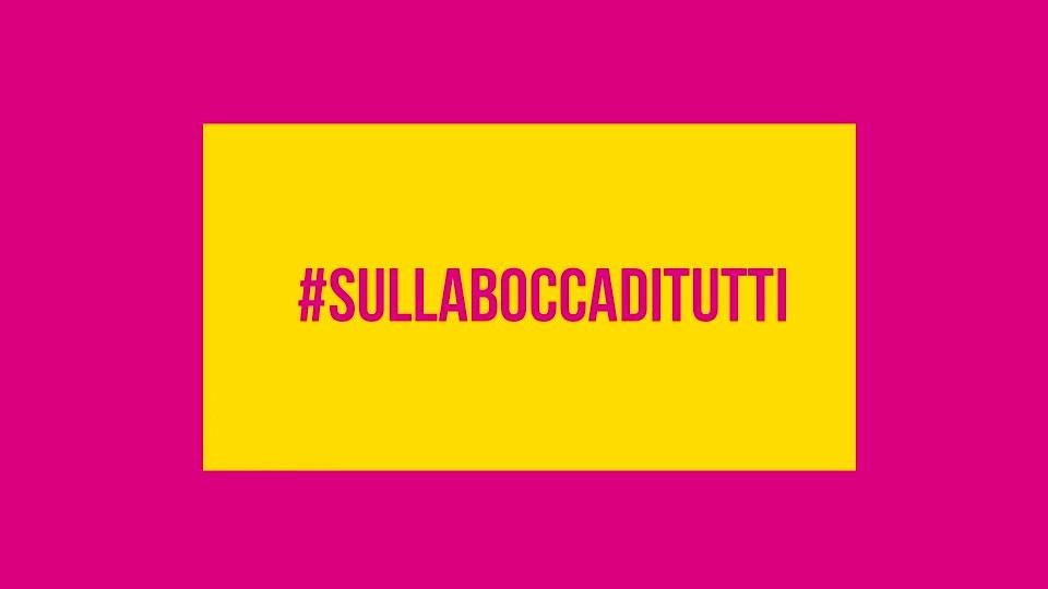 #SullaBoccaDiTutti
